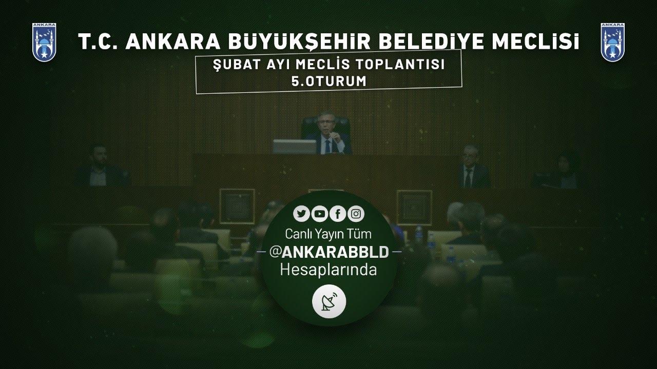 T.C. Ankara Büyükşehir Belediyesi Şubat Ayı Meclis Toplantısı 5. Oturum