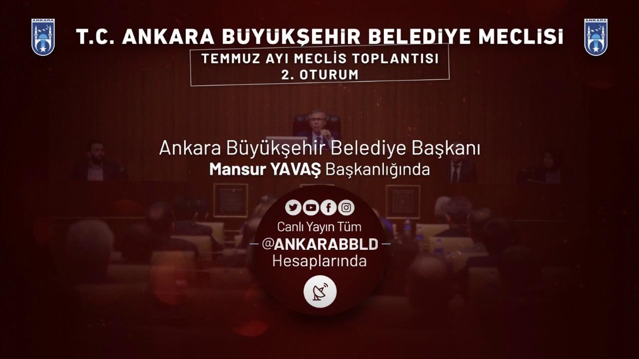 Ankara Büyükşehir Belediyesi Temmuz Ayı Meclis Toplantısı 2. Oturum