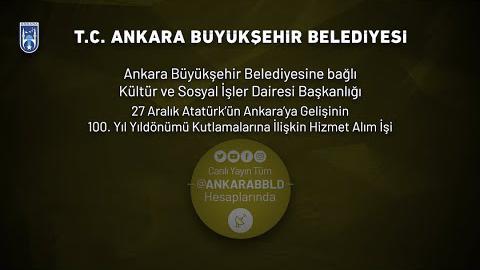 27 Aralık Atatürk'ün Ankara'ya Gelişinin 100. Yıl Yıldönümü Kutlamalarına İlişkin Hizmet Alım İşi