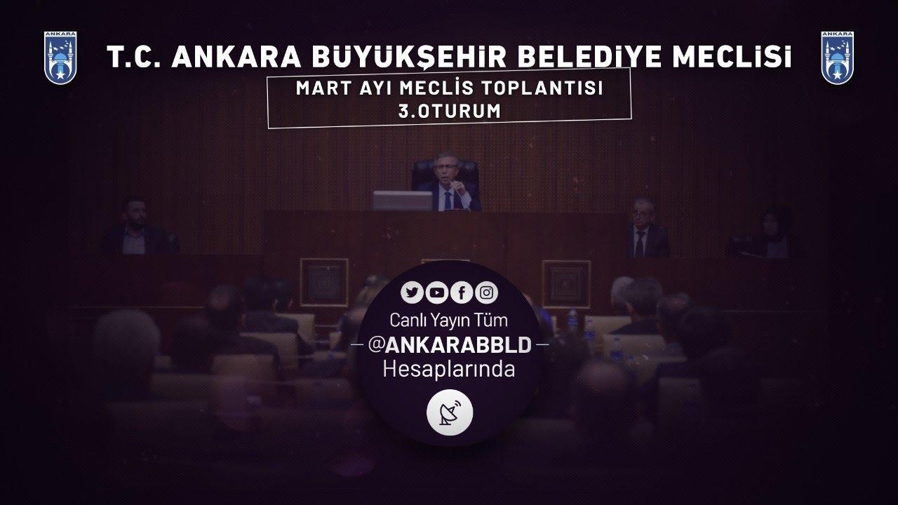 T.C. Ankara Büyükşehir Belediyesi Mart Ayı Meclis Toplantısı 3. Oturum