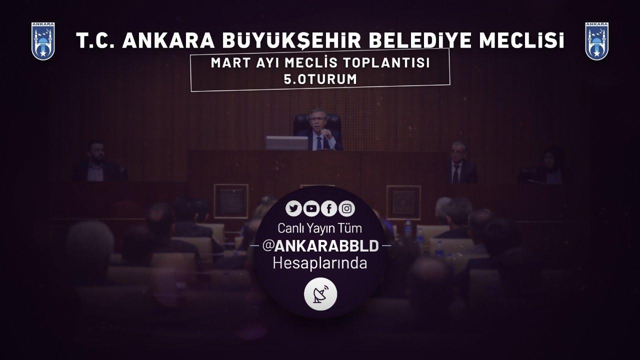 T.C. Ankara Büyükşehir Belediyesi Mart Ayı Meclis Toplantısı 5. Oturum
