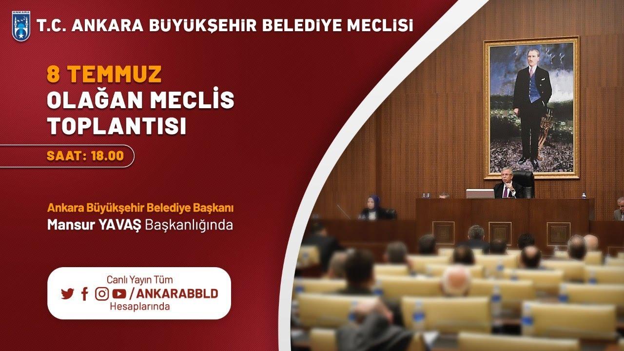 T.C. Ankara Büyükşehir Belediyesi 8 Temmuz Olağan Meclis Toplantısı 1. Oturum
