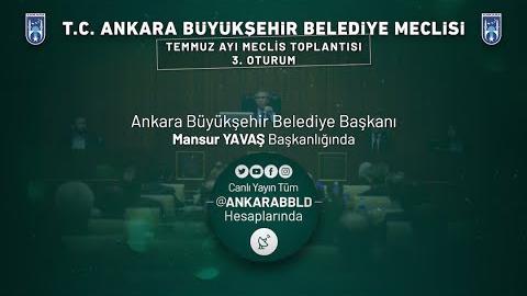 Ankara Büyükşehir Belediyesi Temmuz Ayı Meclis Toplantısı 3. Oturum