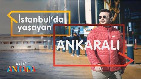 İSTANBUL'DA YAŞAYAN ANKARALI