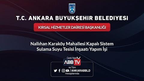 Kırsal Hizmetler Dairesi Başkanlığı Nallıhan Karaköy Mahallesi Kapalı Sistem Sulama Suyu Tesisi