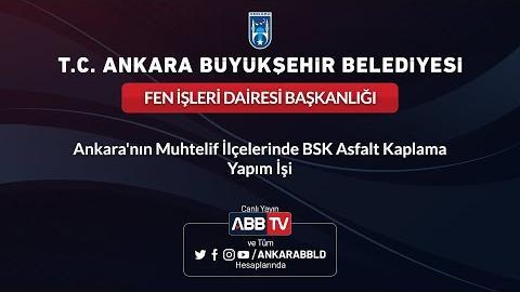 FEN İŞLERİ DAİRESİ BAŞKANLIĞI - Ankara'nın Muhtelif İlçelerinde BSK Asfalt Kaplama Yapım İşi