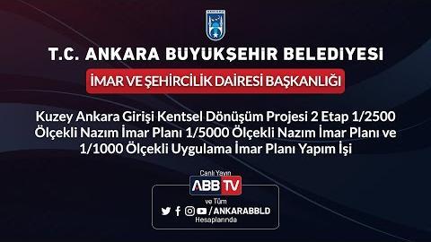 İMAR VE ŞEHİRCİLİK DAİRESİ BAŞK. - Kuzey Ankara Girişi Kentsel Dönüşüm Projesi İmar Planı Yapım İşi
