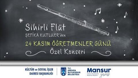 Sihirli Flüt ŞEFİKA KUTLUER' den  - 24 Kasım Öğretmenler Günü Konseri