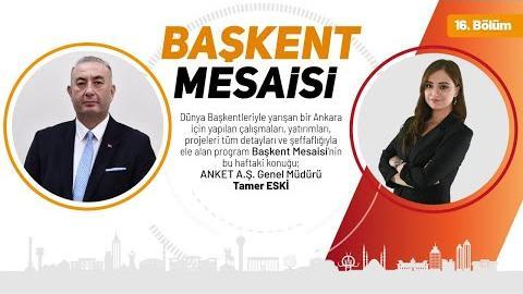 BAŞKENT MESAİSİ 16. BÖLÜM Konuğumuz Tamer ESKİ - ANKET A.Ş. Genel Müdürü
