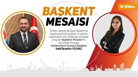 BAŞKENT MESAİSİ 19. BÖLÜM Konuğumuz Halil İbrahim YILMAZ / AKK Başkanı