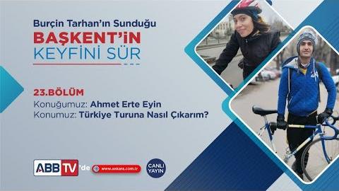 BAŞKENT'İN KEYFİNİ SÜR 23. BÖLÜM Konuğumuz, Ahmet Erte Eyin - Bisiklet Tutkunu