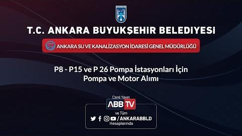 ASKİ GENEL MÜDÜRLÜĞÜ P8 - P15 ve P 26 Pompa İstasyonları İçin Pompa ve Motor Alımı