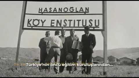 1947 YILINDA KAPATILAN ELMADAĞ HASANOĞLAN KÖY ENSTİTÜSÜ'NÜ 74 YIL SONRA AYAĞA KALDIRIYORUZ