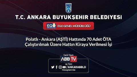 EGO - Polatlı-Ankara(AŞTİ) Hattında 70 Adet ÖTA Çalıştırılmak Üzere Hattın Kiraya Verilmesi İşi