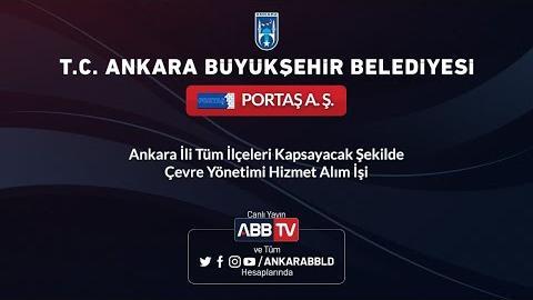 PORTAŞ A.Ş. - Ankara İli Tüm İlçeleri Kapsayacak Şekilde Çevre Yönetimi Hizmet Alım İşi (2. Oturum)