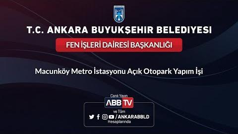 FEN İŞLERİ DAİRESİ BAŞKANLIĞI Macunköy Metro İstasyonu Açık Otoparkı Yapım İşi