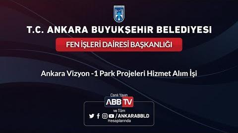 FEN İŞLERİ DAİRESİ BAŞKANLIĞI Ankara Vizyon-1 Park Projeleri Hizmet Alım İşi