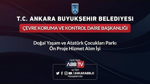 ÇEVRE KORUMA VE KONTROL DAİRESİ BAŞK. - Doğal Yaşam ve Atatürk Çocukları Parkı Ön Proje Hizmet Alımı