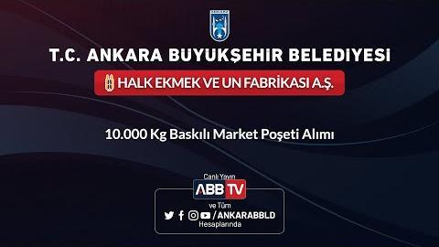HALK EKMEK VE UN FABRİKASI A.Ş. 10.00 Kg Baskılı Market Poşeti Alımı