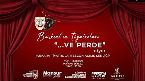 """Başkent'in Tiyatroları """"... VE PERDE"""" diyor - """"ANKARA TİYATROLARI SEZON AÇILIŞ ŞENLİĞİ"""""""