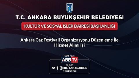 KÜLTÜR VE SOSYAL İŞLER DAİRESİ BAŞKANLIĞI Ankara Caz Festivali Organizasyonu Düzenleme İle Hizmet Alımı İşi