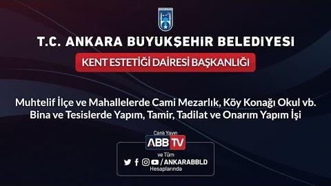KENT ESTETİĞİ DAİ. BŞK. Cami Mezarlık, Köy Konağı Okul vb. Bina ve Tesislerde Yapım...