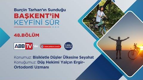 BAŞKENT'İN KEYFİNİ SÜR 48. BÖLÜM